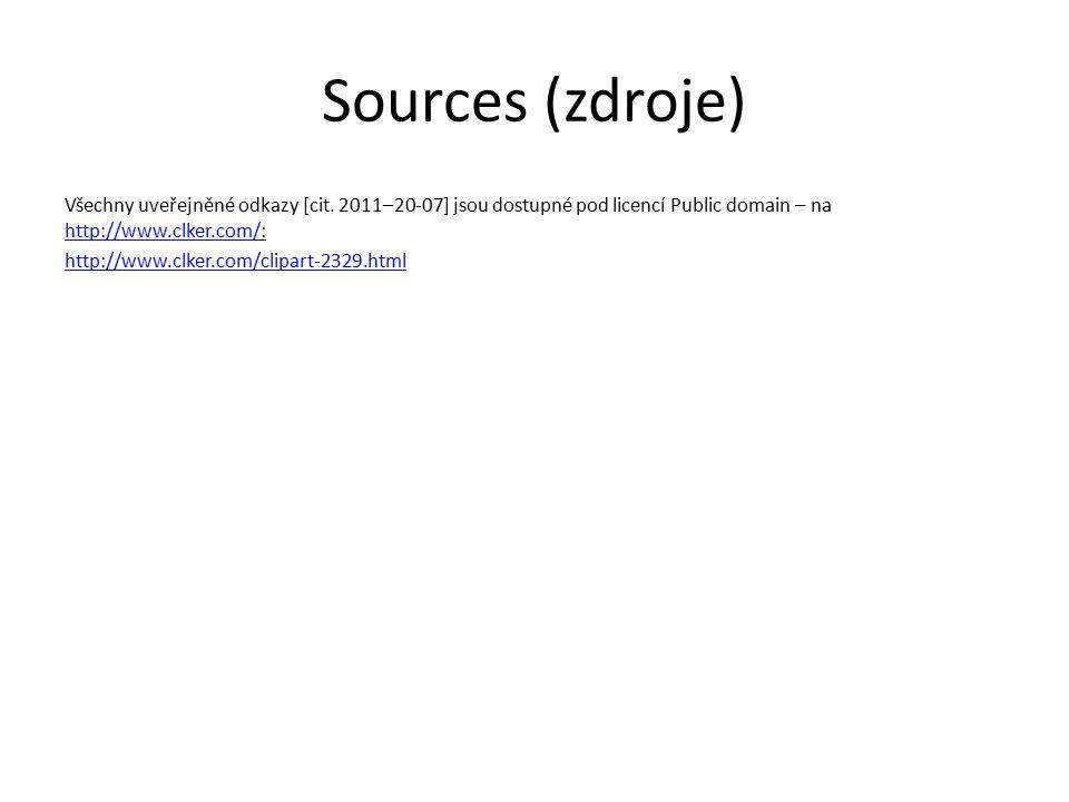 Sources (zdroje) Všechny uveřejněné odkazy [cit. 2011–20-07] jsou dostupné pod licencí Public domain – na http://www.clker.com/: